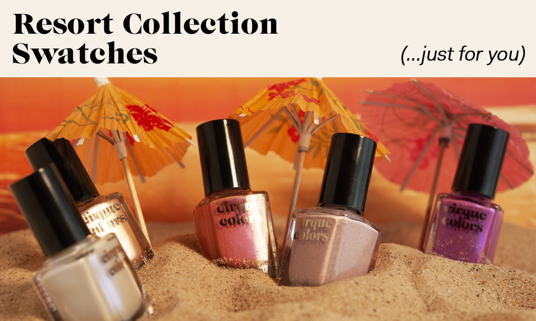Resort Collection & Tea Tree Cuticle Oil Promotion - Cirque Colors